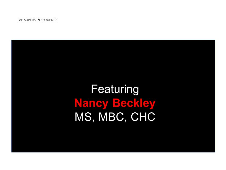 LAP SUPERS IN SEQUENCE PRESENTED BY ICDUniversity Featuring Nancy Beckley MS, MBC, CHC