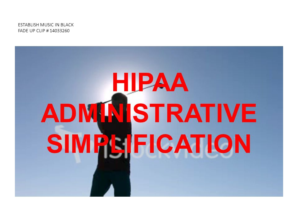 ESTABLISH MUSIC IN BLACK FADE UP CLIP # 14033260 HIPAA ADMINISTRATIVE SIMPLIFICATION