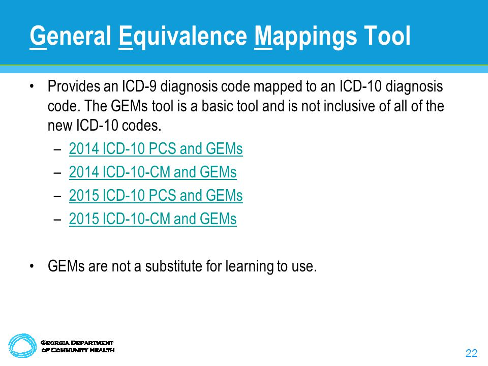 22 General Equivalence Mappings Tool Provides an ICD-9 diagnosis code mapped to an ICD-10 diagnosis code.