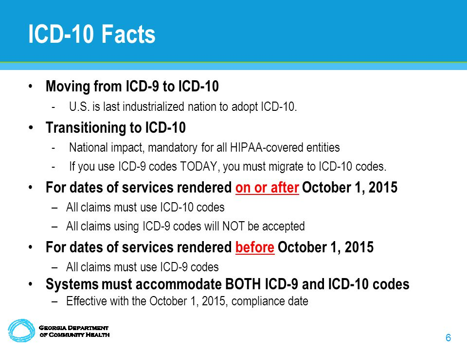 7 ICD-10 Facts Significant Code Increase from ICD-9 –Increasing from 13,000 to approximately 68,000 ICD-10-CM codes –Increasing from 3,000 to approximately 87,000 ICD-10-PCS codes –ICD-10 has more than nine times the codes in ICD-9 ICD-10 has no direct impact on Current Procedural Terminology (CPT) and Healthcare Common Procedure Coding System (HCPCS)