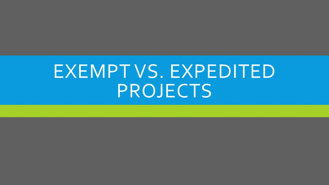 EXEMPT VS. EXPEDITED PROJECTS