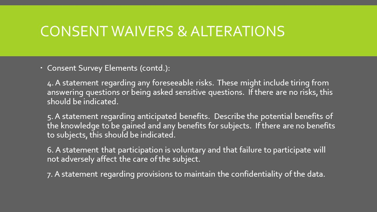 CONSENT WAIVERS & ALTERATIONS  Consent Survey Elements (contd.): 4.