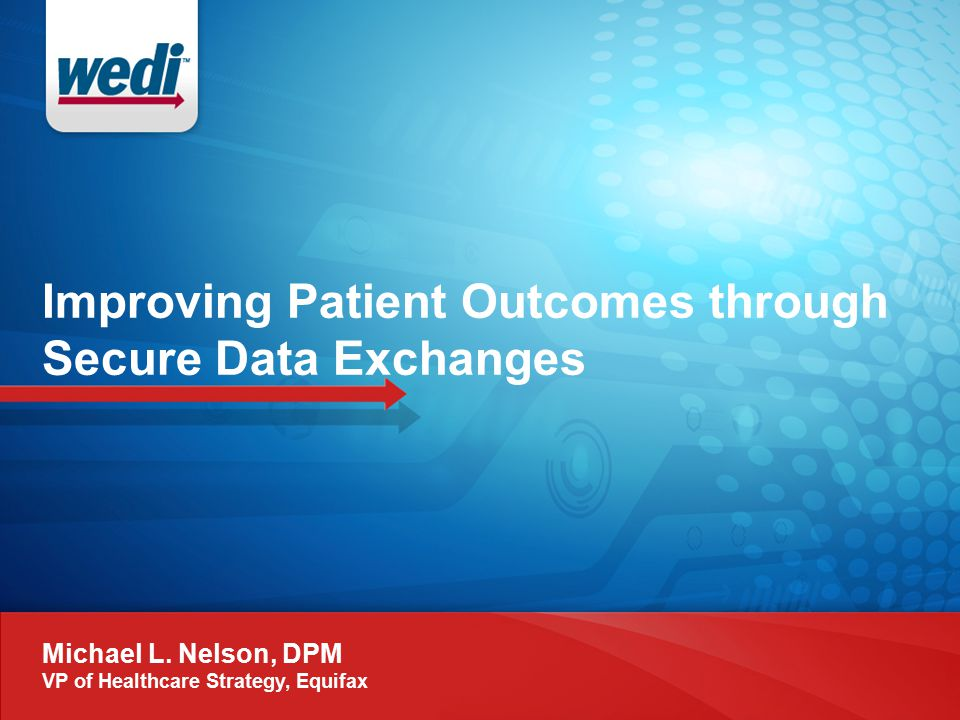 Improving Patient Outcomes through Secure Data Exchanges Michael L.