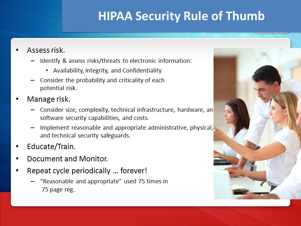 HIPAA Security Rule of Thumb Assess risk.