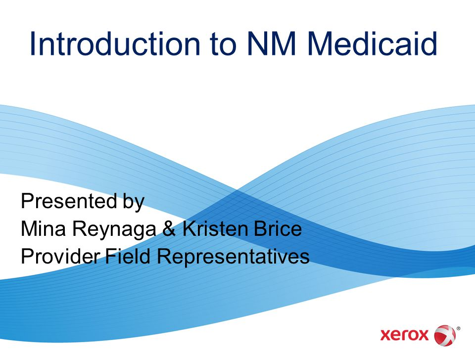 Presented by Mina Reynaga & Kristen Brice Provider Field Representatives Intro Introduction to NM Medicaid Medicaid