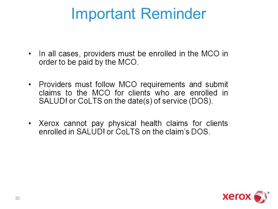 In all cases, providers must be enrolled in the MCO in order to be paid by the MCO. Providers must follow MCO requirements and submit claims to the MC