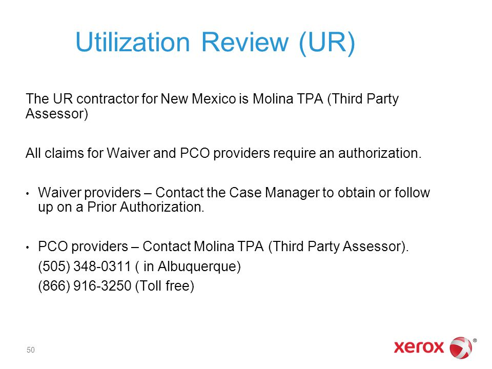 Utilization Review (UR) The UR contractor for New Mexico is Molina TPA (Third Party Assessor) All claims for Waiver and PCO providers require an authorization.