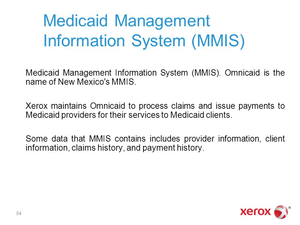 Medicaid Management Information System (MMIS). Omnicaid is the name of New Mexico's MMIS. Xerox maintains Omnicaid to process claims and issue payment