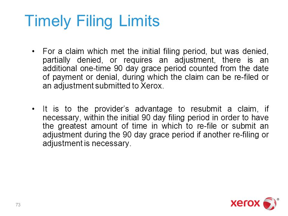 Timely Filing Limits For a claim which met the initial filing period, but was denied, partially denied, or requires an adjustment, there is an additio