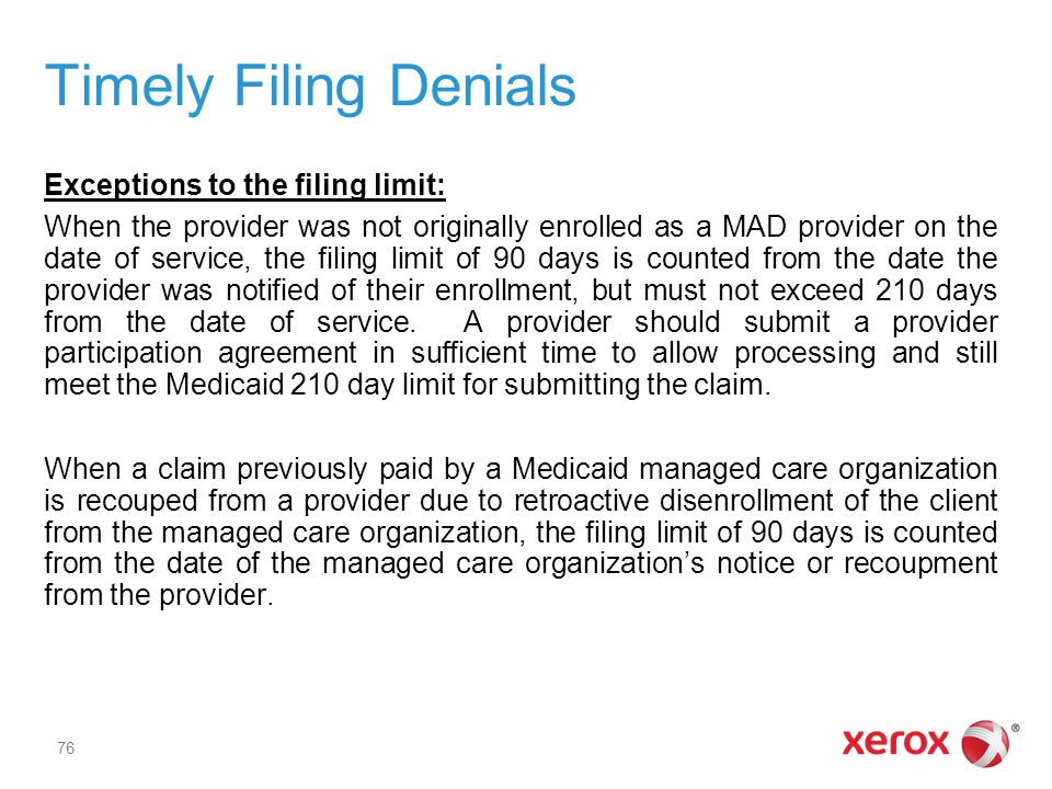 Timely Filing Denials Exceptions to the filing limit: When the provider was not originally enrolled as a MAD provider on the date of service, the fili