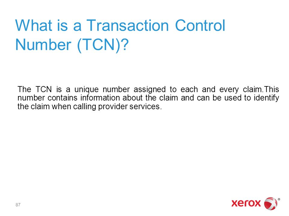 What is a Transaction Control Number (TCN)? The TCN is a unique number assigned to each and every claim.This number contains information about the cla