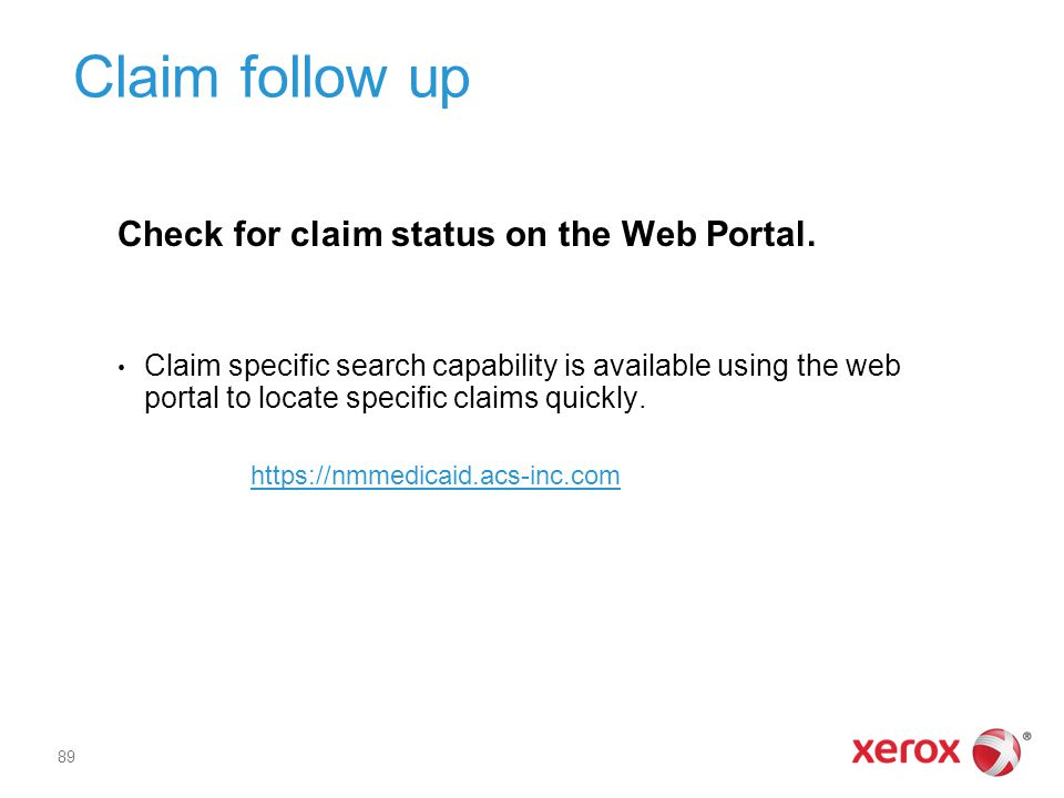 Claim follow up Check for claim status on the Web Portal.
