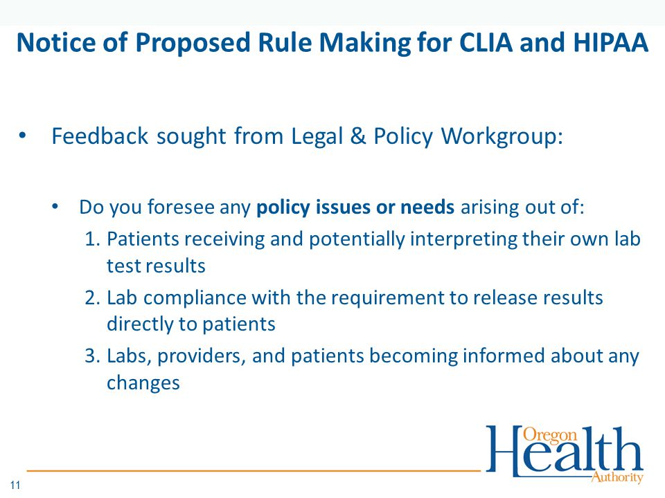 11 Notice of Proposed Rule Making for CLIA and HIPAA Feedback sought from Legal & Policy Workgroup: Do you foresee any policy issues or needs arising