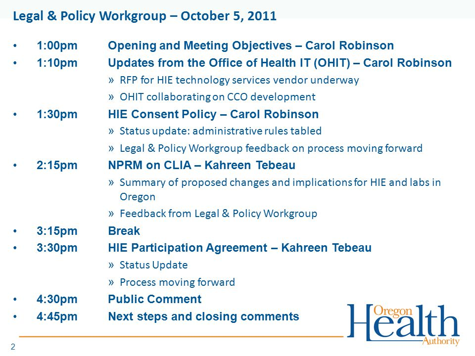 Legal & Policy Workgroup – October 5, 2011 1:00pmOpening and Meeting Objectives – Carol Robinson 1:10pmUpdates from the Office of Health IT (OHIT) – C