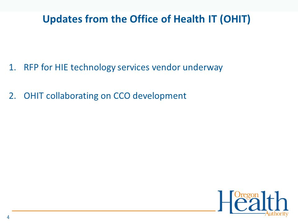 4 Updates from the Office of Health IT (OHIT) 1.RFP for HIE technology services vendor underway 2.OHIT collaborating on CCO development