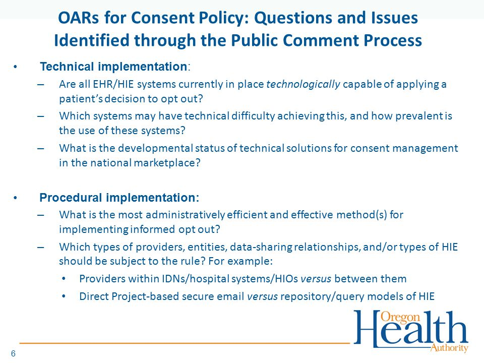 6 OARs for Consent Policy: Questions and Issues Identified through the Public Comment Process Technical implementation: – Are all EHR/HIE systems curr