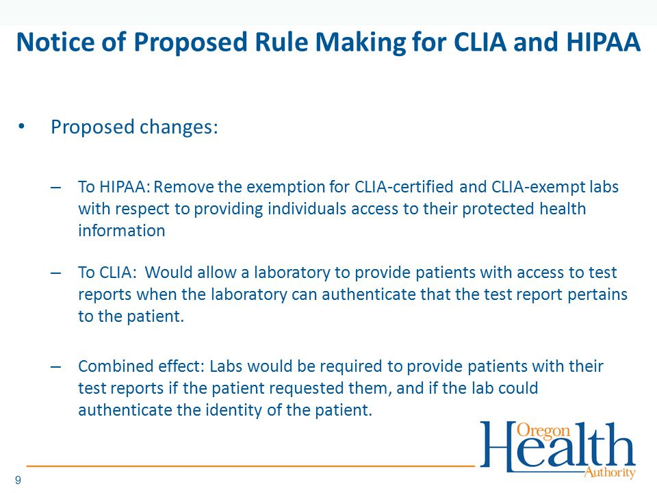 10 Notice of Proposed Rule Making for CLIA and HIPAA Current Oregon law –ORS 438.435: Requires a 7 day waiting period for a lab to provide test results directly to a patient, without written authorization from the ordering physician What effect might this have on Oregon law.