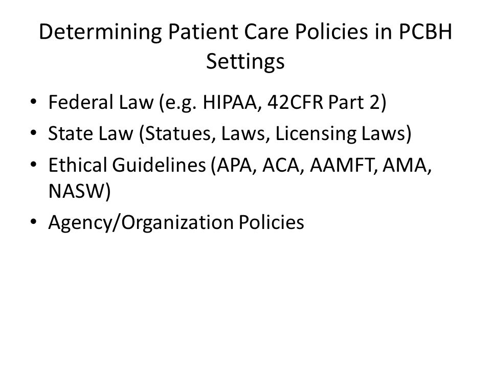 Determining Patient Care Policies in PCBH Settings Federal Law (e.g.