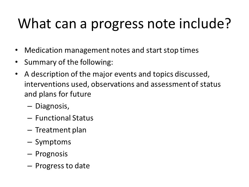 What can a progress note include.