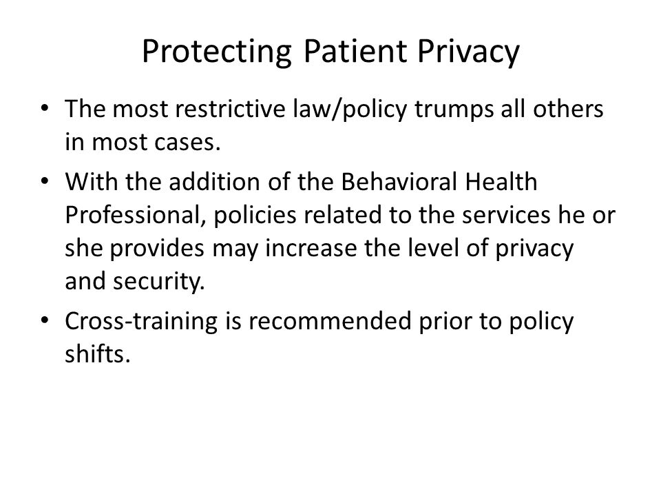 Protecting Patient Privacy The most restrictive law/policy trumps all others in most cases.
