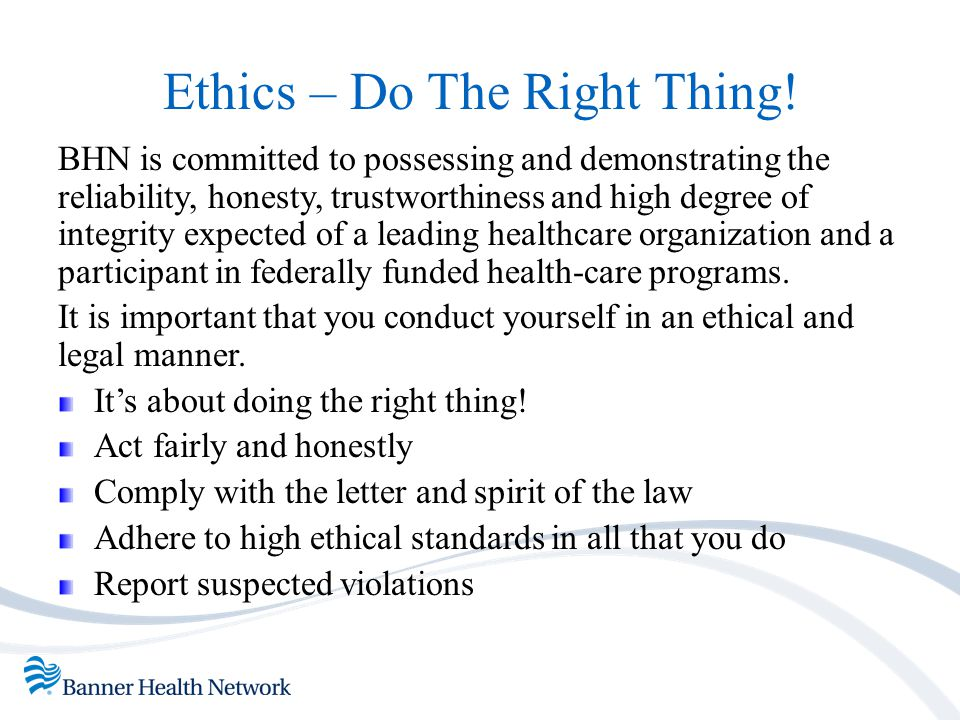 Ethics And Compliance Program Banner Health Network's (BHN) Compliance Program provides guidance employees and delegates/vendors to better understand and apply complex healthcare laws and regulations.