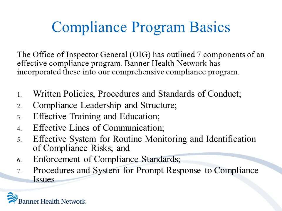 Compliance Program Basics The Office of Inspector General (OIG) has outlined 7 components of an effective compliance program. Banner Health Network ha