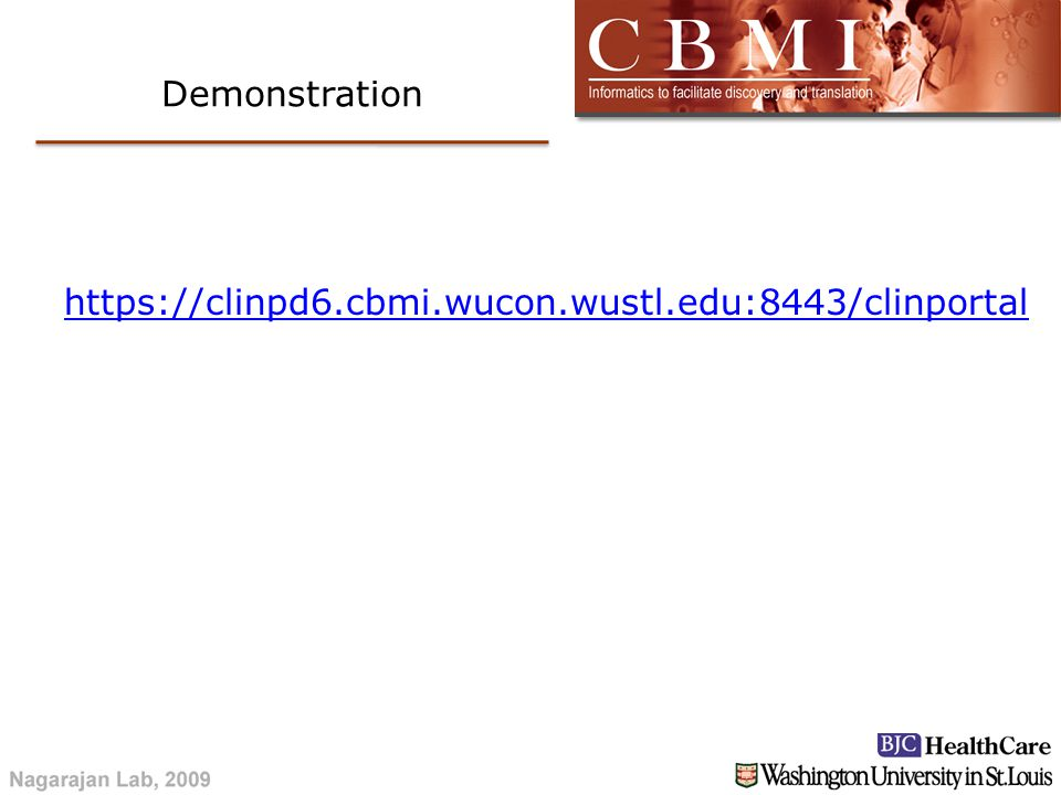Demonstration https://clinpd6.cbmi.wucon.wustl.edu:8443/clinportal