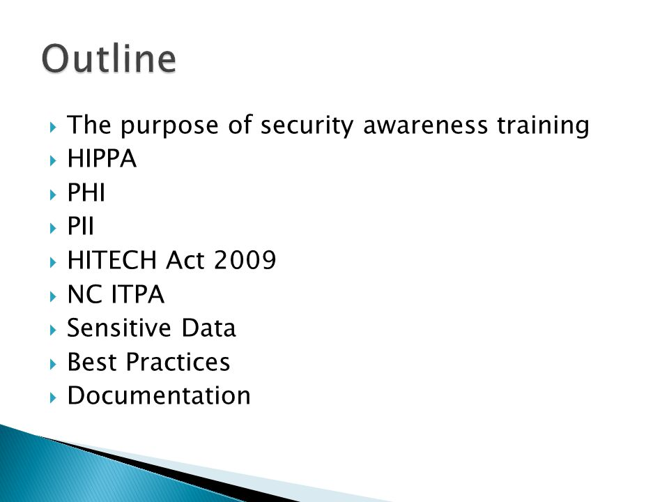  The purpose of security awareness training  HIPPA  PHI  PII  HITECH Act 2009  NC ITPA  Sensitive Data  Best Practices  Documentation