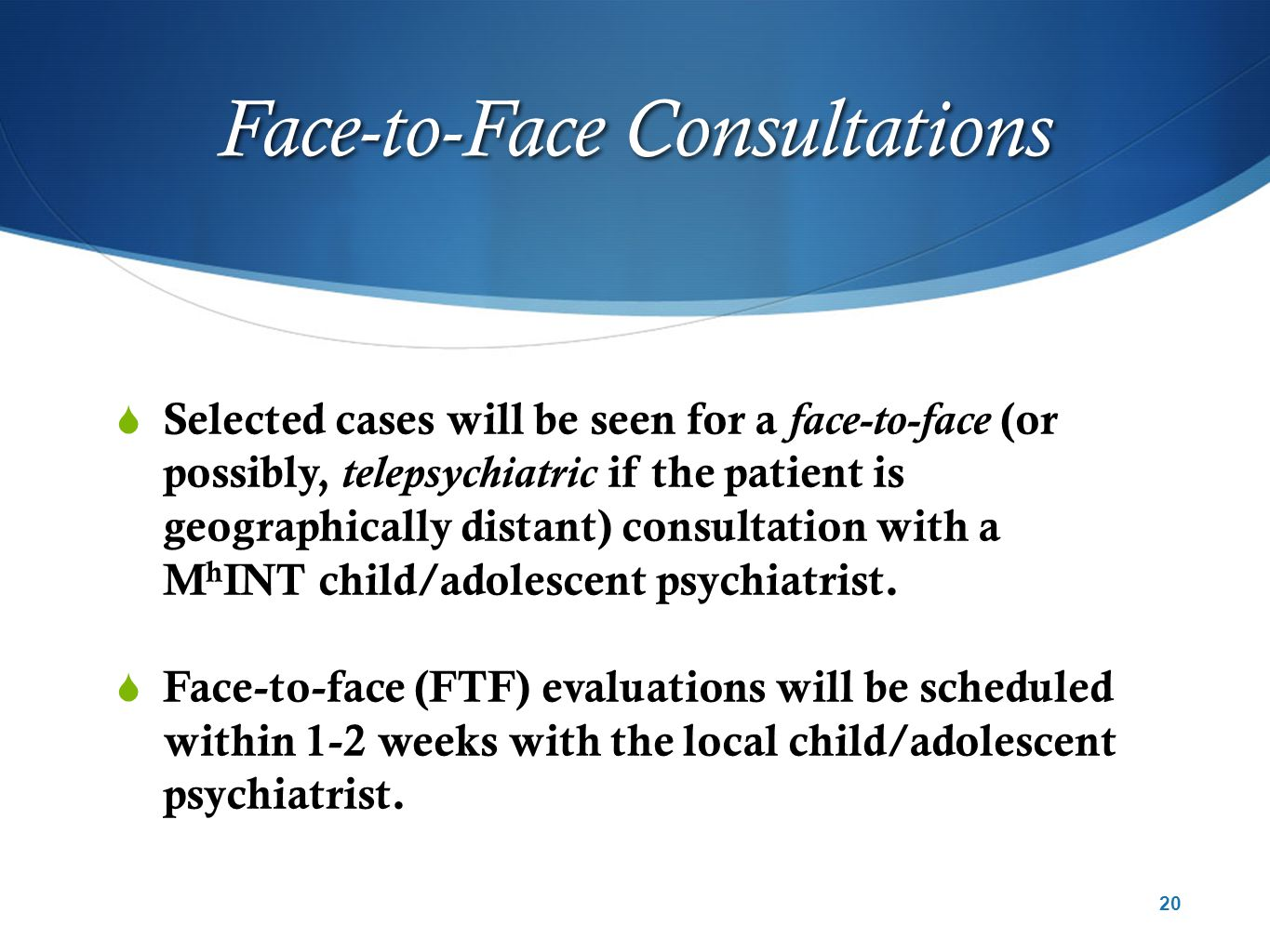  Selected cases will be seen for a face-to-face (or possibly, telepsychiatric if the patient is geographically distant) consultation with a M h INT child/adolescent psychiatrist.
