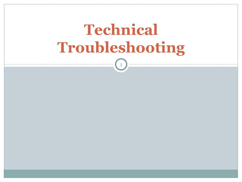 Technical Troubleshooting 1