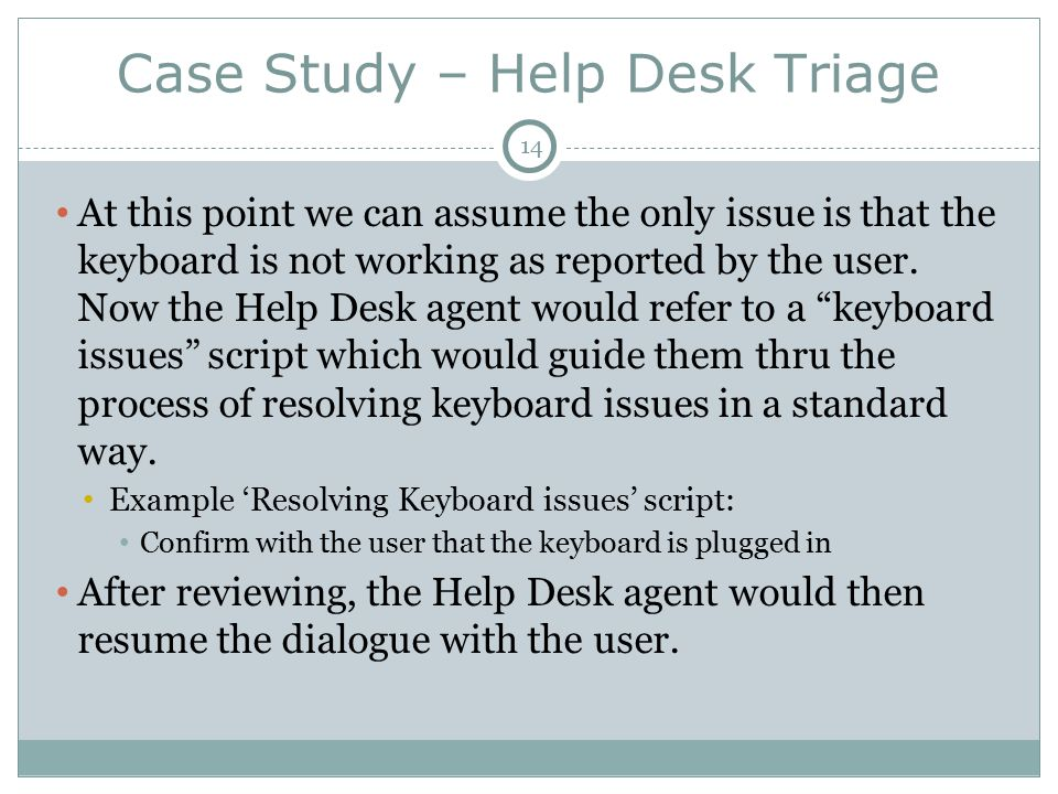 Case Study – Help Desk Triage At this point we can assume the only issue is that the keyboard is not working as reported by the user.