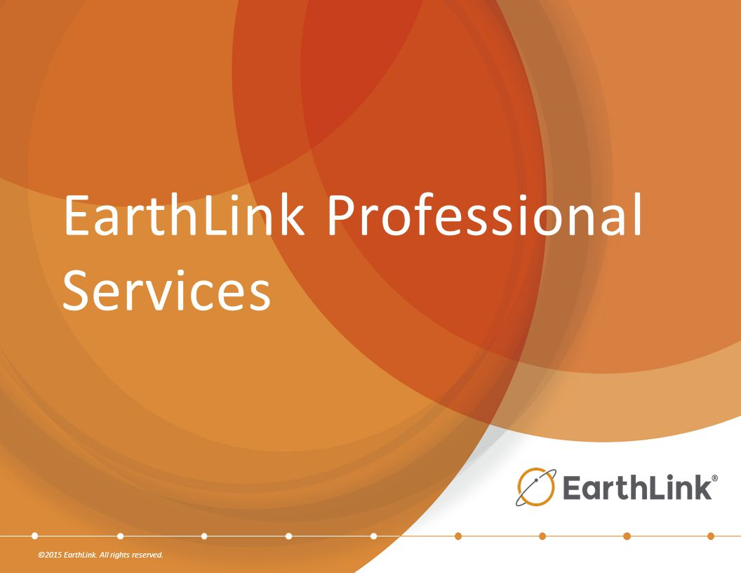 ©2015 EarthLink. All rights reserved. EarthLink Professional Services