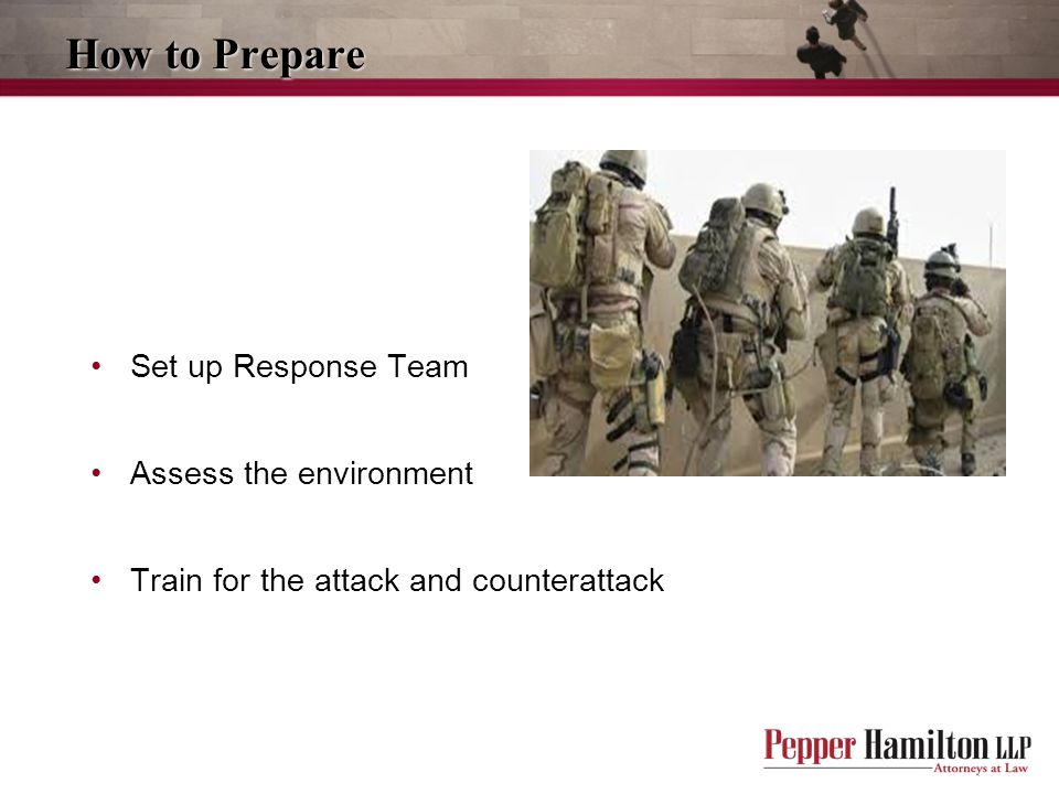 How to Prepare Set up Response Team Assess the environment Train for the attack and counterattack