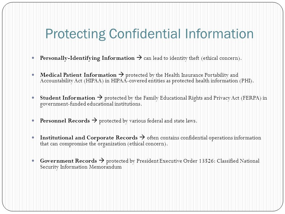 Protecting Confidential Information Personally-Identifying Information  can lead to identity theft (ethical concern).