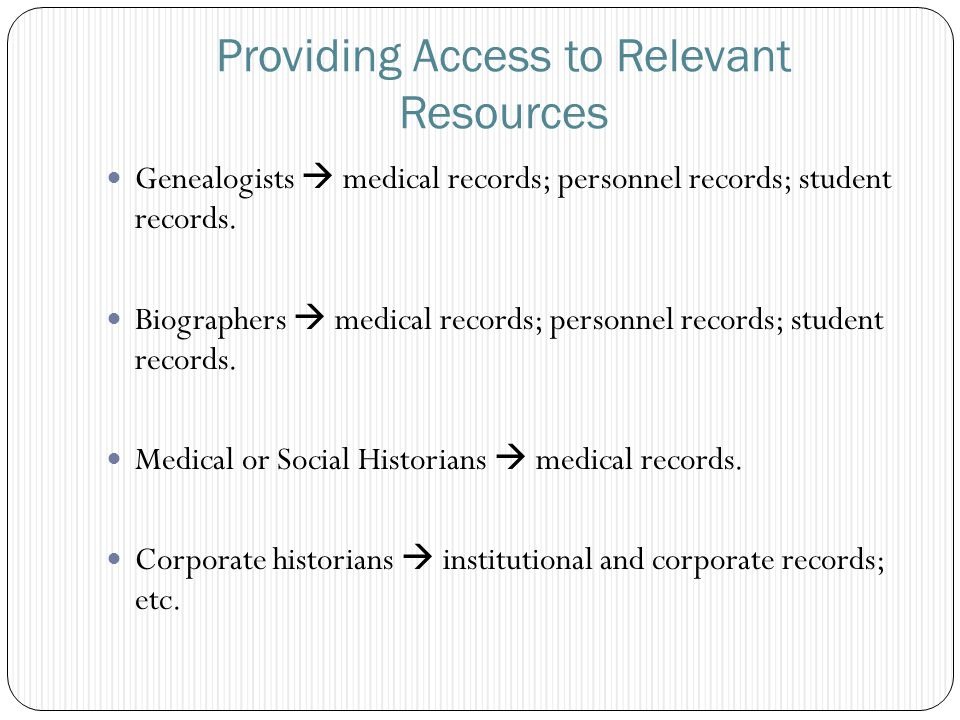 Providing Access to Relevant Resources Genealogists  medical records; personnel records; student records.