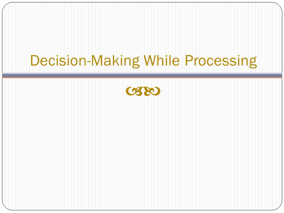 Decision-Making While Processing 