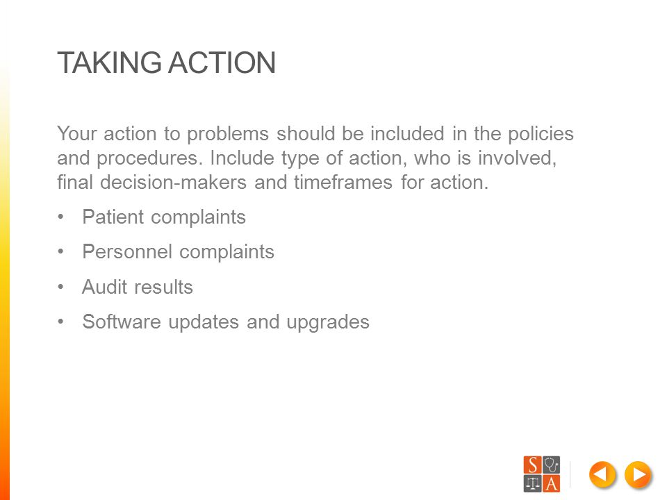 TAKING ACTION Your action to problems should be included in the policies and procedures. Include type of action, who is involved, final decision-maker