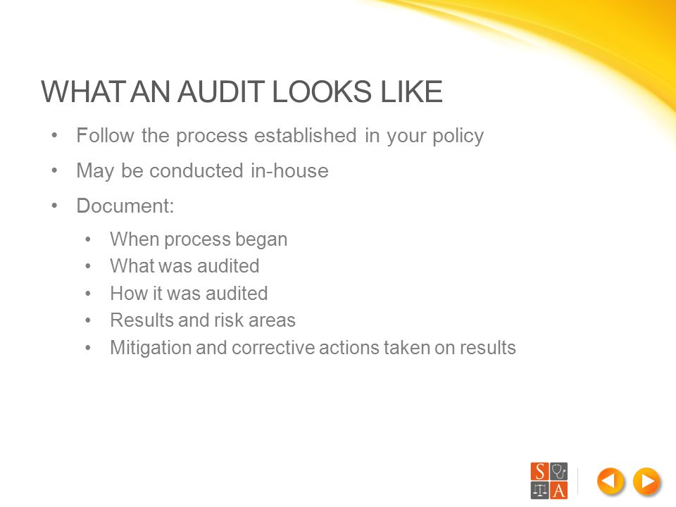 Follow the process established in your policy May be conducted in-house Document: When process began What was audited How it was audited Results and r
