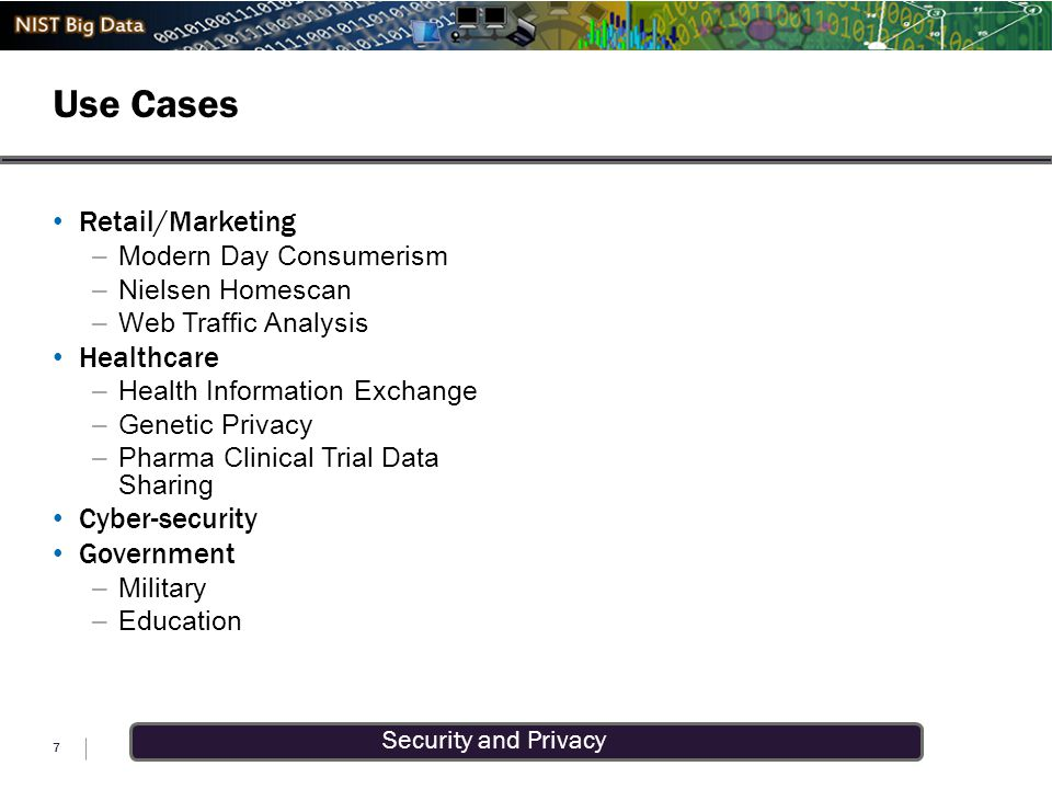 Security and Privacy Use Cases 7 Retail/Marketing –Modern Day Consumerism –Nielsen Homescan –Web Traffic Analysis Healthcare –Health Information Excha