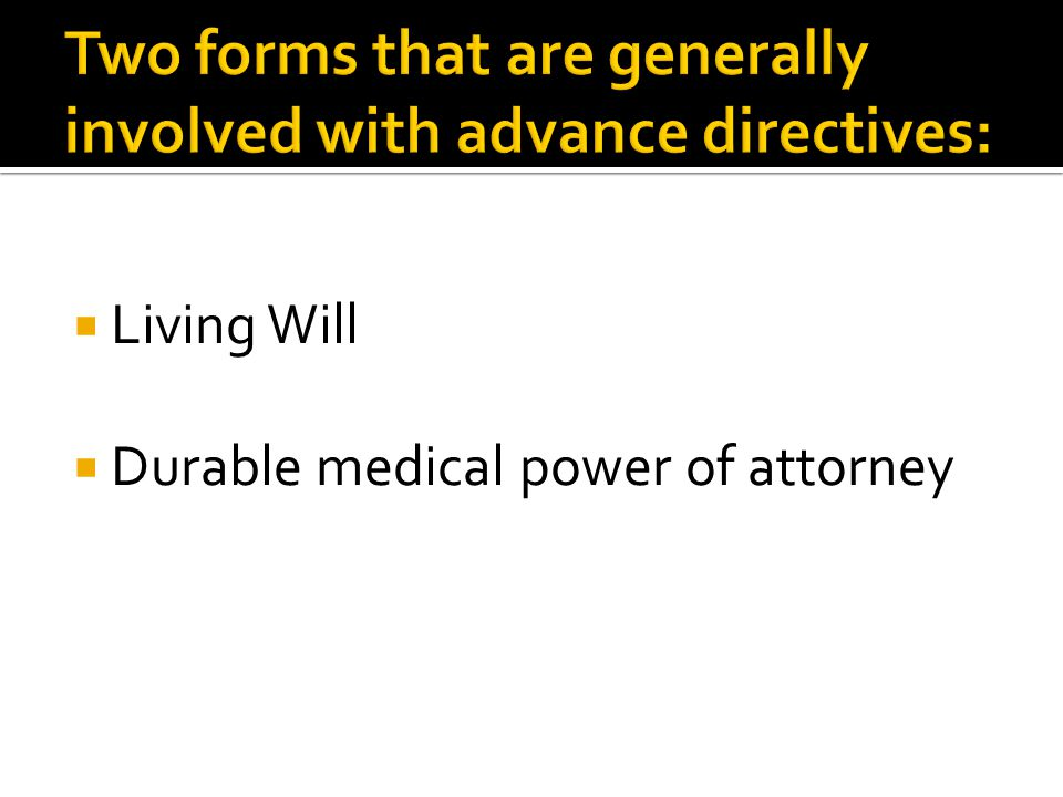  Living Will  Durable medical power of attorney