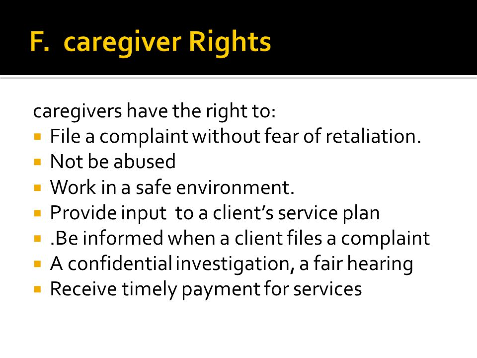 caregivers have the right to:  File a complaint without fear of retaliation.