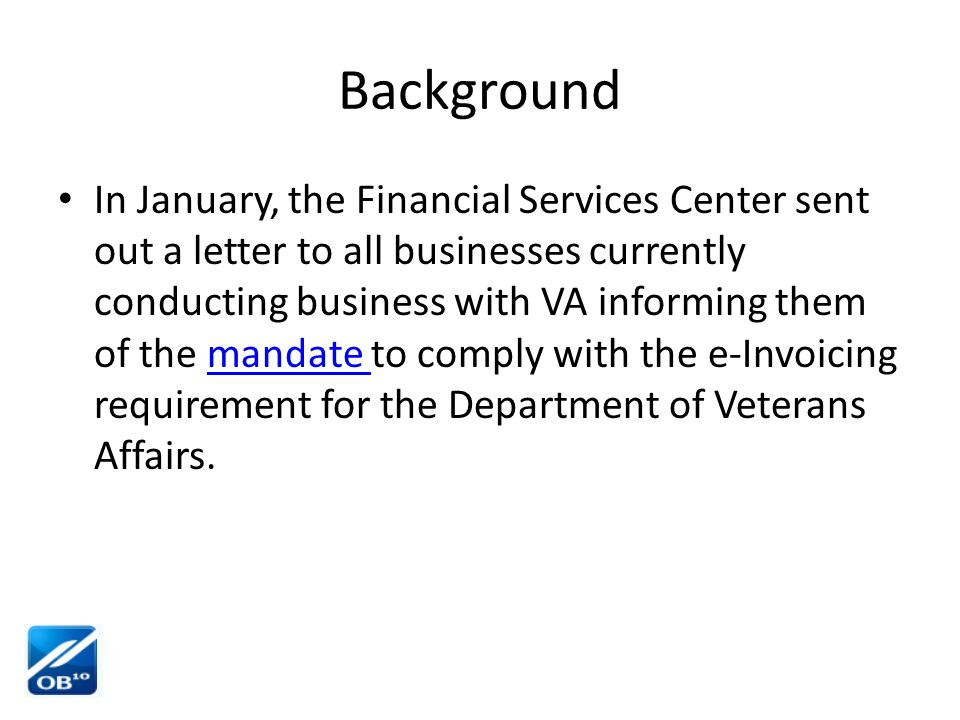 Background In January, the Financial Services Center sent out a letter to all businesses currently conducting business with VA informing them of the m