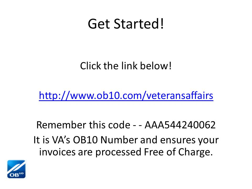 VA's OB10 Code Remember this code AAA544240062 It is VA's OB10 Number and ensures a contractors invoices are processed Free of Charge to them!