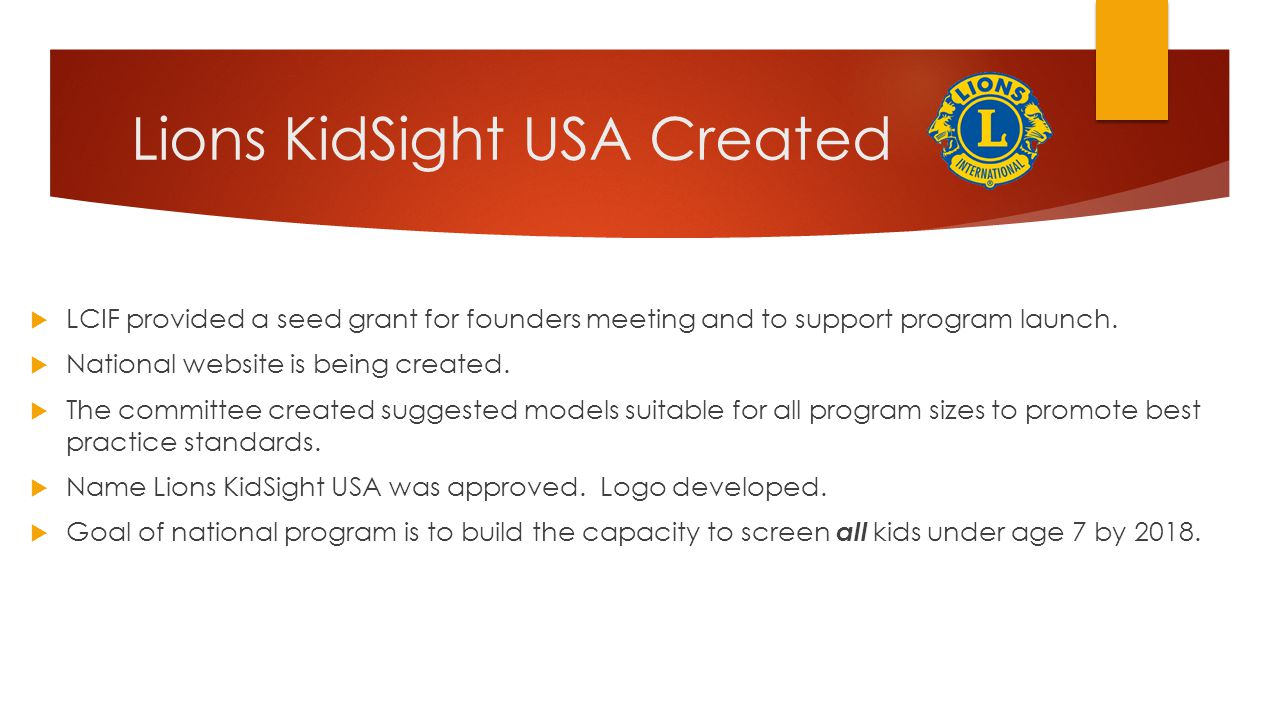 Lions KidSight USA Created  LCIF provided a seed grant for founders meeting and to support program launch.