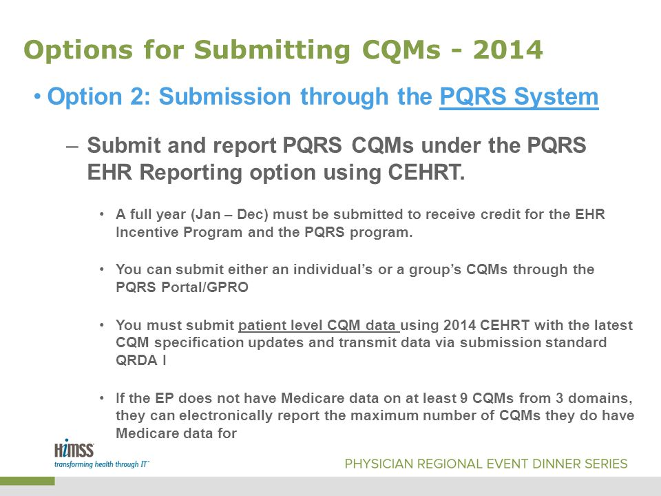 Options for Submitting CQMs - 2014 Option 2: Submission through the PQRS System –Submit and report PQRS CQMs under the PQRS EHR Reporting option using CEHRT.