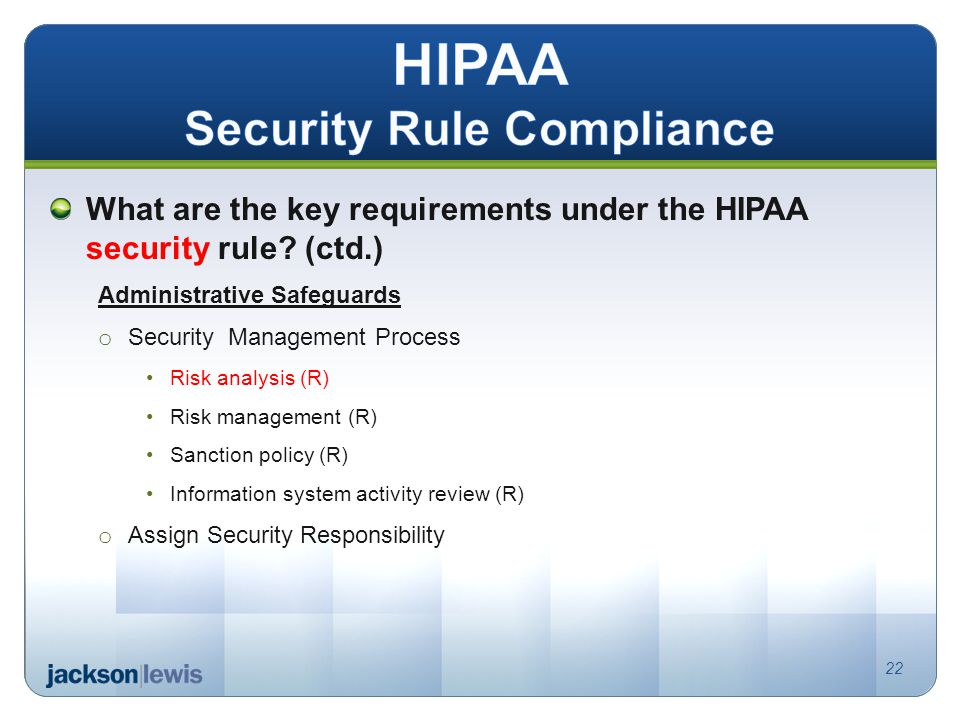 What are the key requirements under the HIPAA security rule? (ctd.) Administrative Safeguards o Security Management Process Risk analysis (R) Risk man