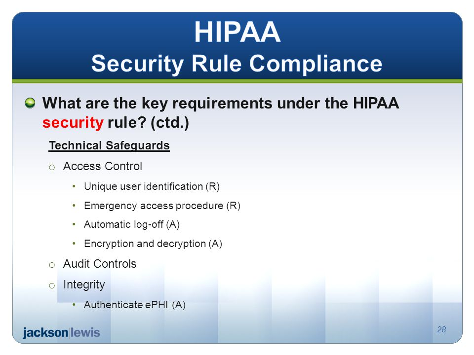 What are the key requirements under the HIPAA security rule? (ctd.) Technical Safeguards o Access Control Unique user identification (R) Emergency acc