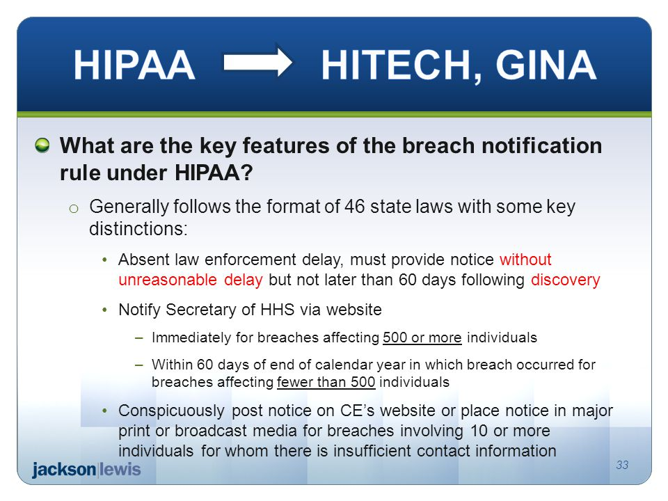 What are the key features of the breach notification rule under HIPAA? o Generally follows the format of 46 state laws with some key distinctions: Abs