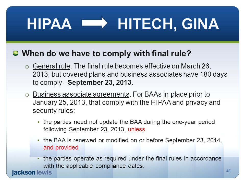 When do we have to comply with final rule? o General rule: The final rule becomes effective on March 26, 2013, but covered plans and business associat