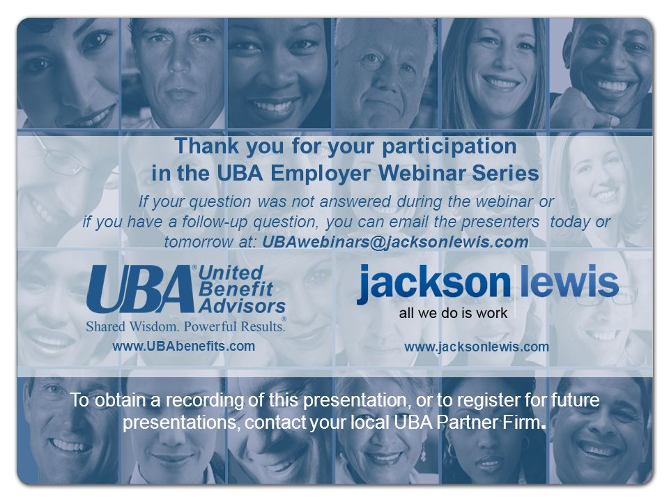 To obtain a recording of this presentation, or to register for future presentations, contact your local UBA Partner Firm. www.UBAbenefits.com www.jack